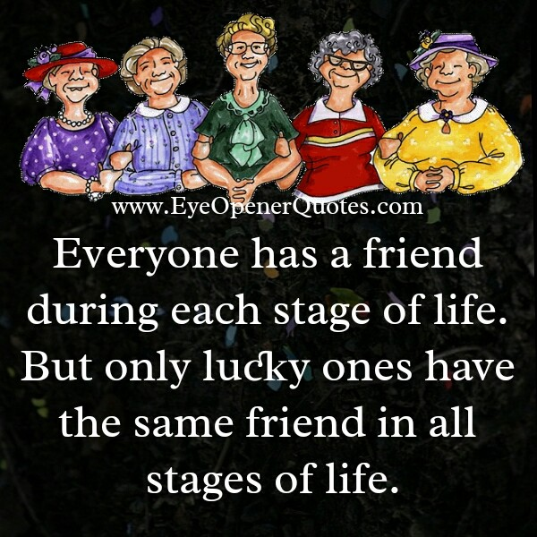 Everyone has a friend during each stage of life