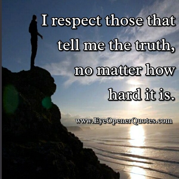 Respect those who tells the truth