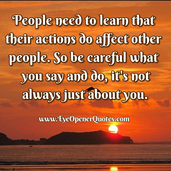 Your actions do affect other people