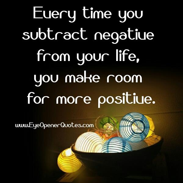 Positive People Quotes New Every Time You Subtract Negative From Your Life  Eye Opener Quotes