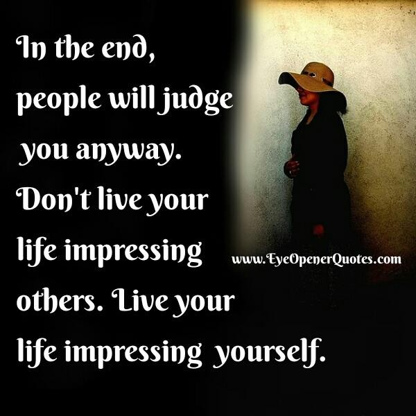 Live your life impressing yourself