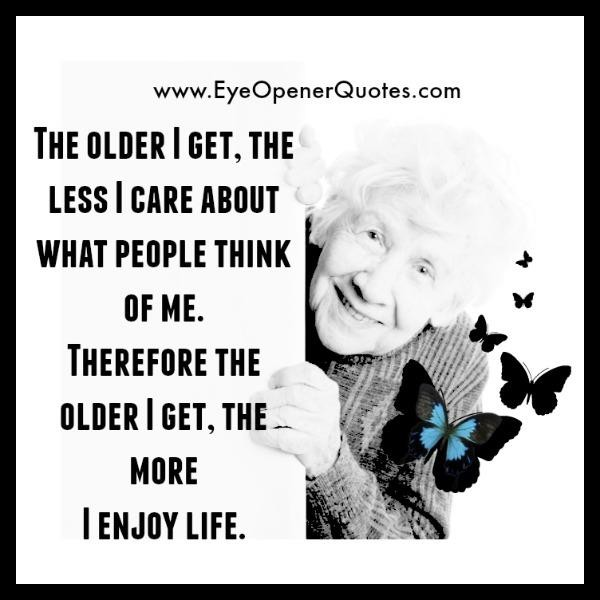 The older you get, the less you care about what people think