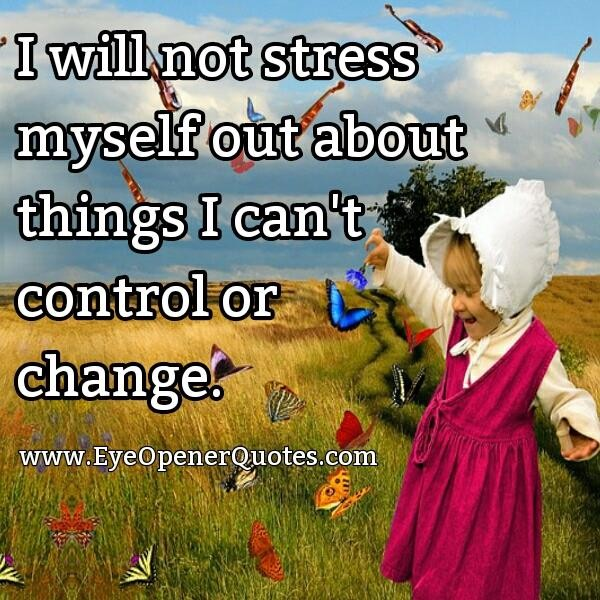 Those things which you can't control or change