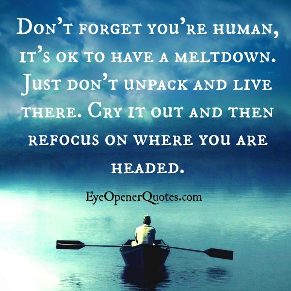Cry it out & refocus on where you are headed