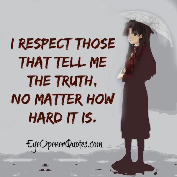 Respect those that tells the truth