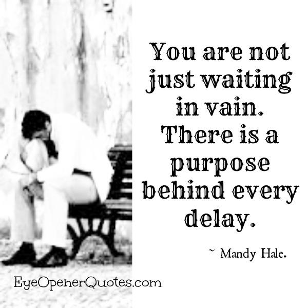There is a purpose behind every delay
