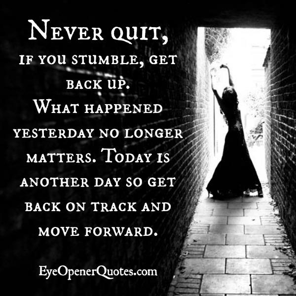Never Quit! Back on track & Move forward