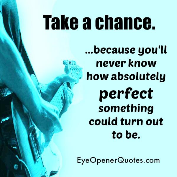 Take a Chance in your life