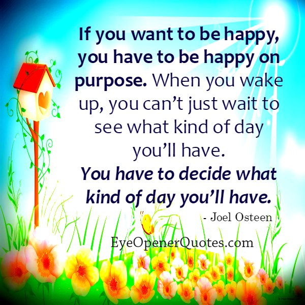 You have to decide what kind of day you will have