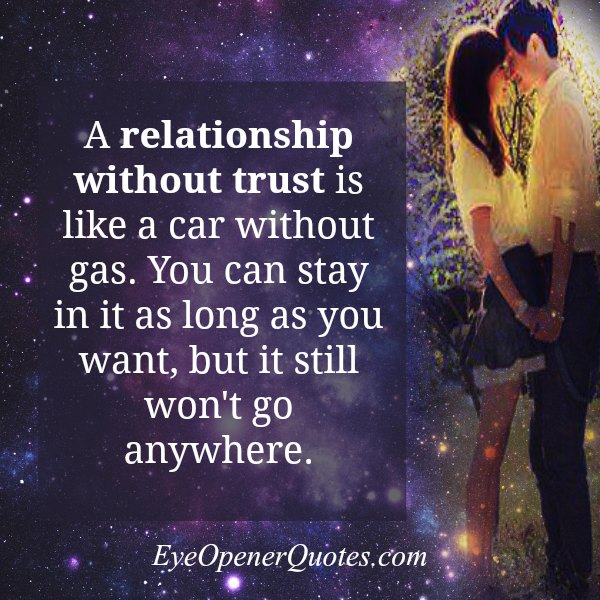 A relationship without trust is like a Car