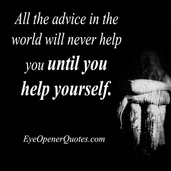 All the advice in the world will never help you