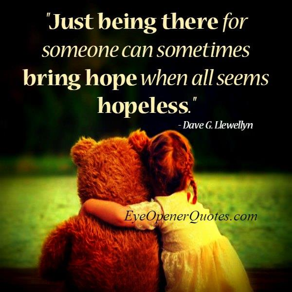 Just being there for someone can sometimes bring hope