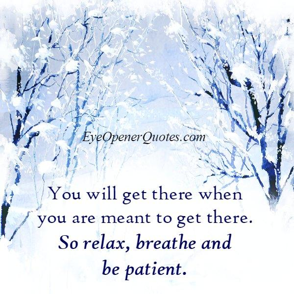 You will get there when you are meant to get there