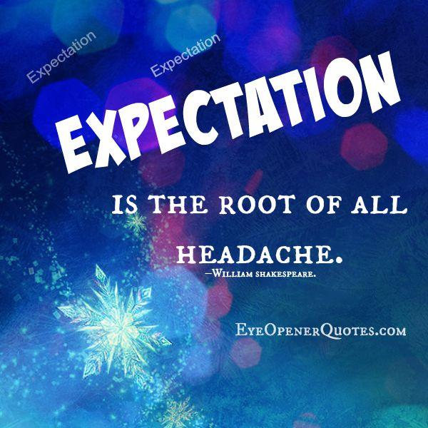 Expectation is root of all headache