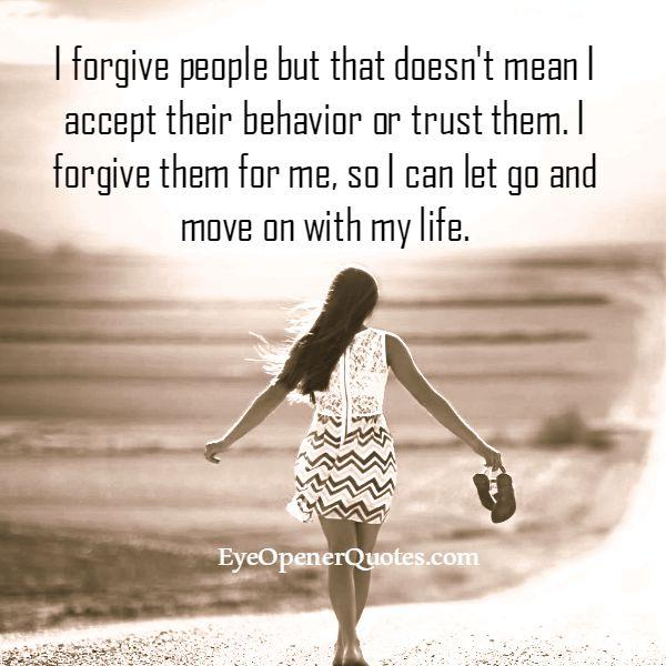 Forgive people doesn't mean you accept their behavior