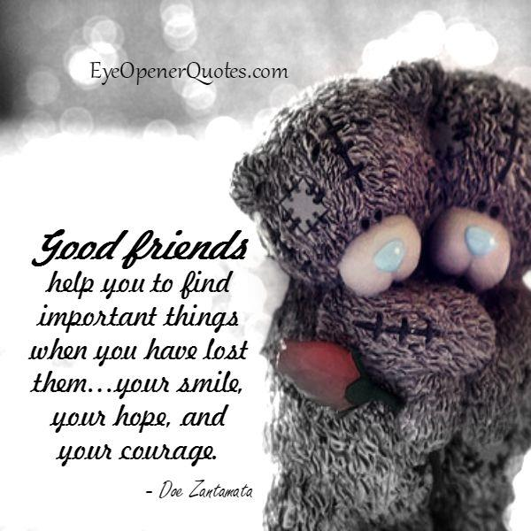 Good friends help you when you have lost important things in life