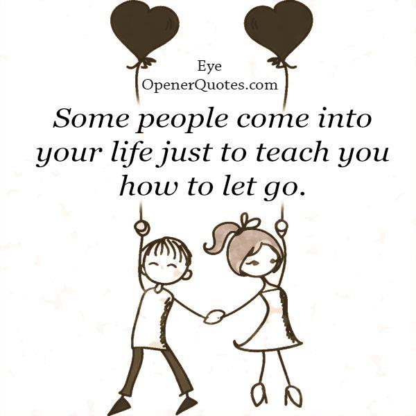 Some people come into your life to let go