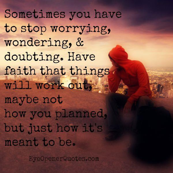 Sometimes you have to stop worrying, wondering, & doubting