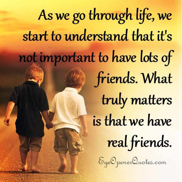 What truly matters is that we have real friends?