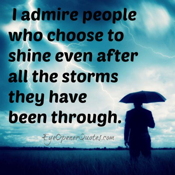 Admire people who went through a lot