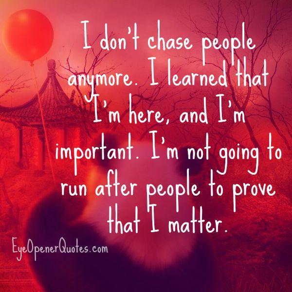 Don't run after people to prove that you matter