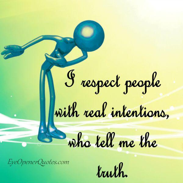 Respect people with real intentions