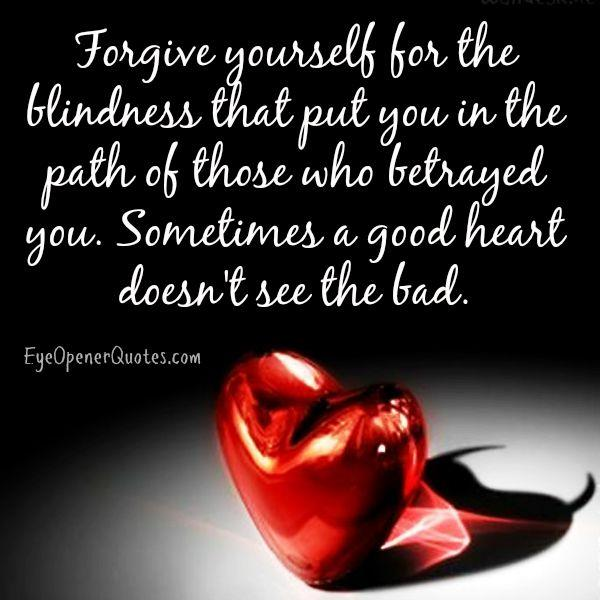 Sometimes a good heart doesn't see the bad