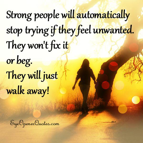 Strong people will stop trying if they feel unwanted