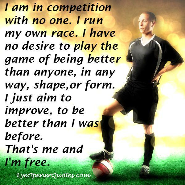 You are not in competition with anyone