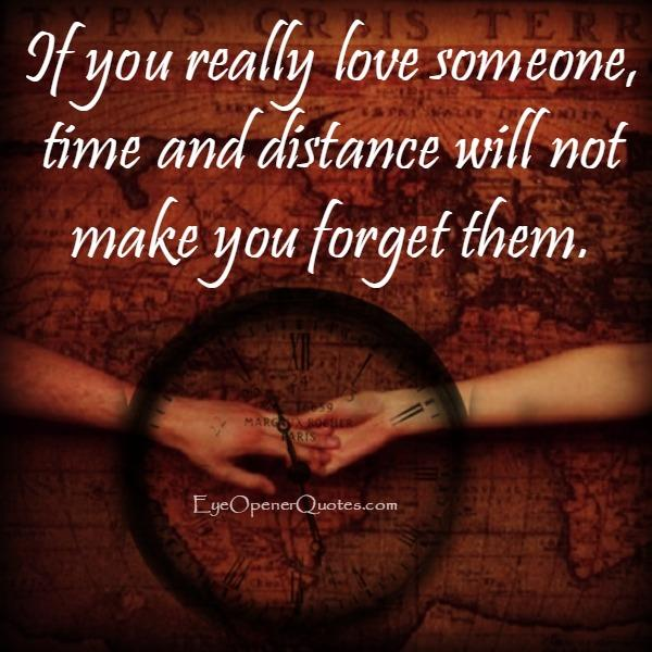 Time and distance will not make you forget someone