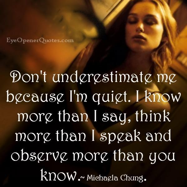 Don't underestimate me because I'm quiet