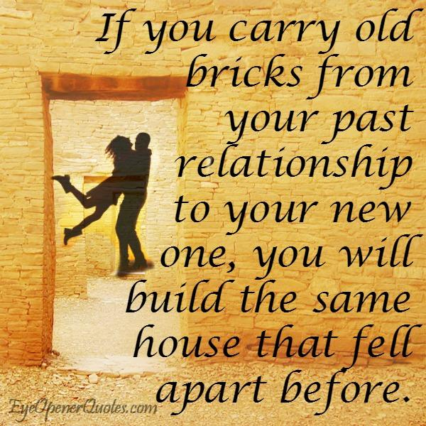 If you carry old bricks from your past relationship