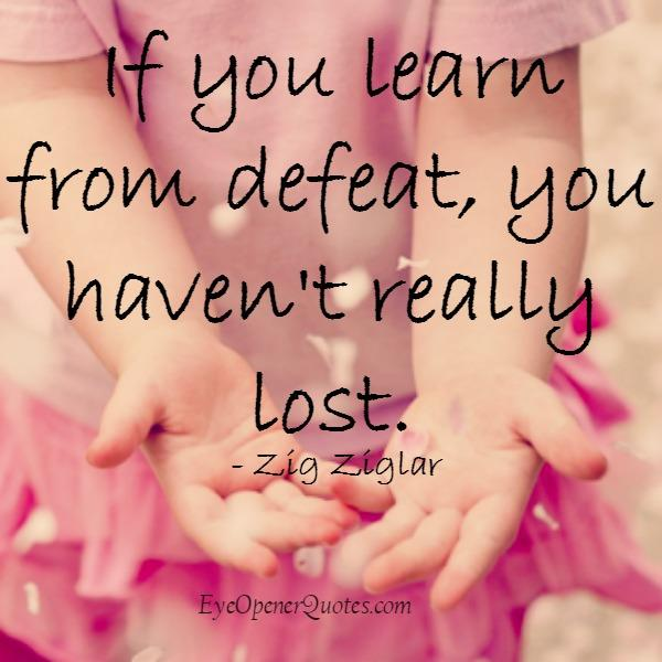 If you learn from defeat