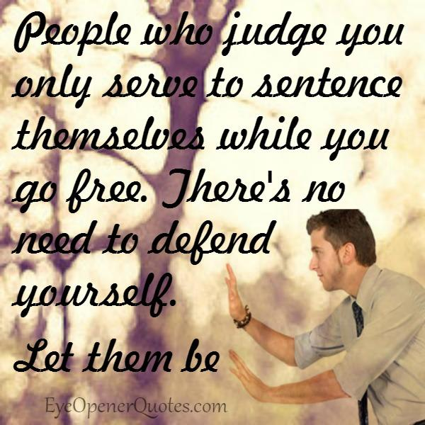 People who judge you only serve to sentence themselves