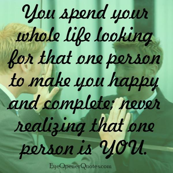 Are You Looking For That One Person To Make You Happy? U2013 Eye Opener Quotes