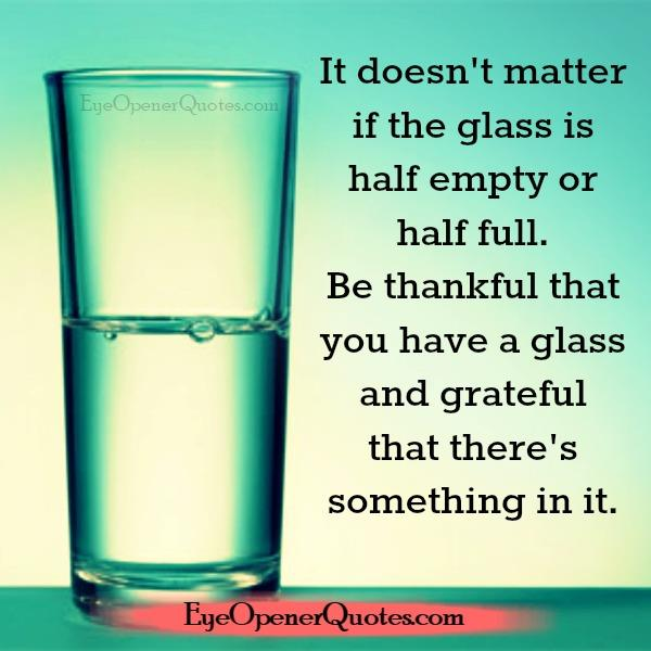 If the glass is half empty or half full