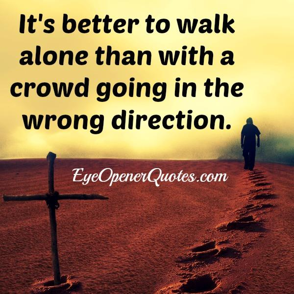 It's better to walk alone in life