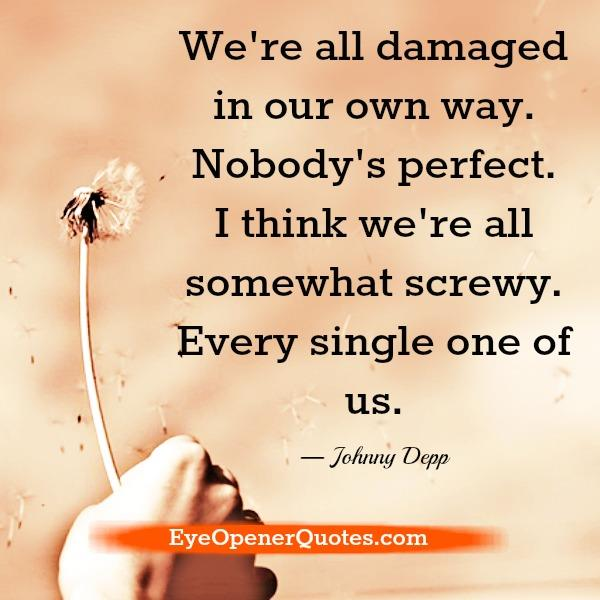 We are all damaged in our own way