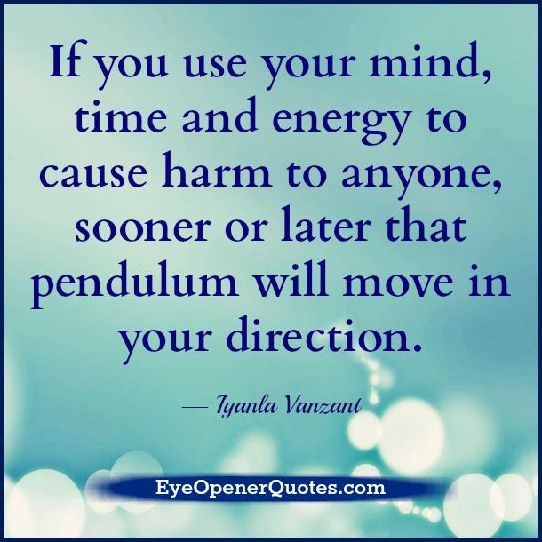 If you use your mind, time and energy to harm anyone