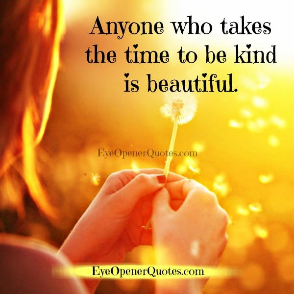 Anyone who takes the time to be kind is beautiful
