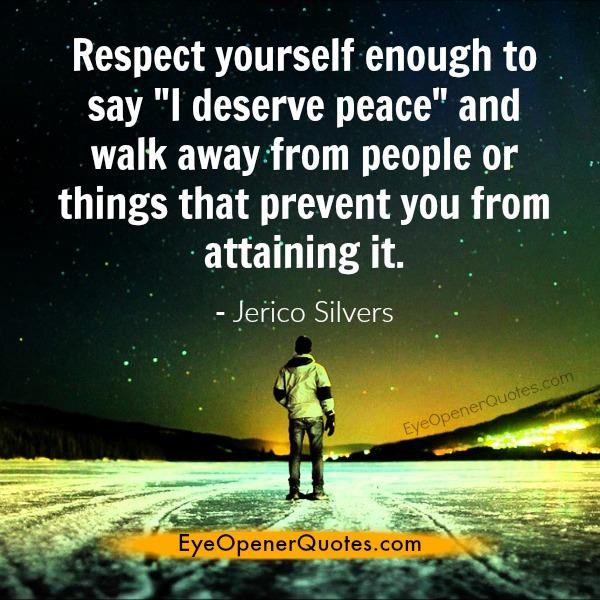 Respect yourself enough to say I deserve peace
