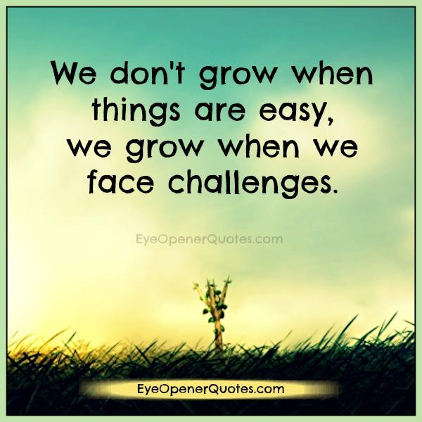 we-dont-grow-when-things-are-easy-in-life