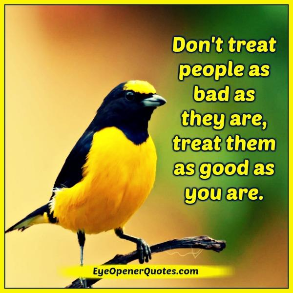 dont-treat-people-as-bad-as-they-are