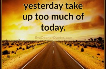 dont-let-yesterday-take-up-too-much-of-today