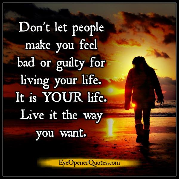 dont-let-people-make-you-feel-bad-or-guilty-for-living-your-life